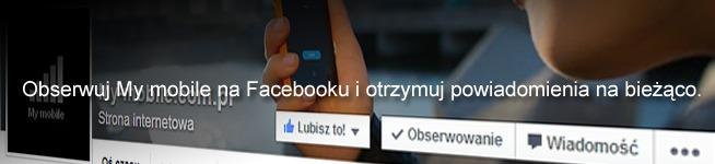 Obserwuj My mobile na Facebooku i otrzymuj wszystkie powiadomienia!